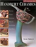 Handbuilt Ceramics: Pinching * Coiling * Extruding * Molding * Slip Casting * Slab Work