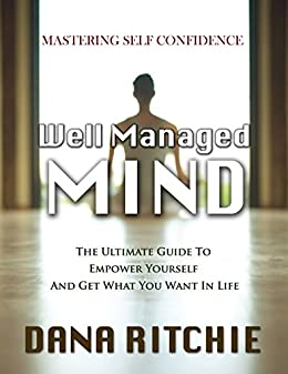 Well managed mind the ultimate guide to empower yourself get what well managed mind the ultimate guide to empower yourself get what you want in fandeluxe Choice Image