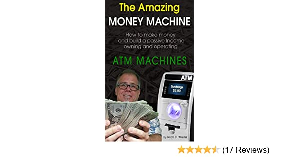 Amazon the amazing money machine how to make money and build a amazon the amazing money machine how to make money and build a passive income owning and operating atm machines ebook noah wieder kindle store malvernweather Choice Image