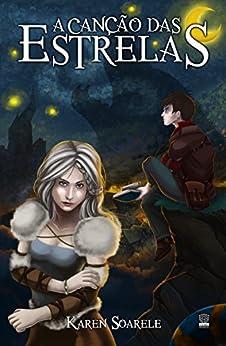 A Canção das Estrelas (Portuguese Edition) by [Soarele, Karen]