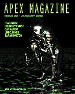 Apex Magazine - January 2012 (Issue 32) by [Hines, Jim C., Frost, Gregory, Rambo, Cat, Dalton, Sarah]