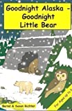 Goodnight Alaska - Goodnight Little Bear, Bernd Richter and Susan Richter, 1931353069