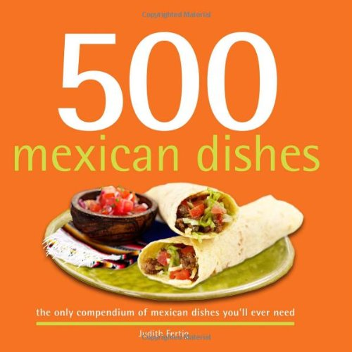 500 Mexican Dishes: The Only Compendium of Mexican Dishes You