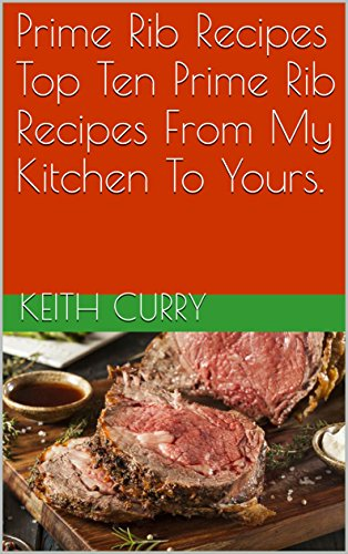Prime Recipes Rib (Prime Rib Recipes Top Ten Prime Rib Recipes From My Kitchen To Yours.)