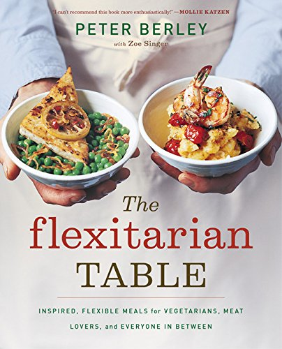 The Flexitarian Table: Inspired, Flexible Meals for Vegetarians, Meat Lovers, and Everyone in Between (Discount Health Food Store Bay City Mi)