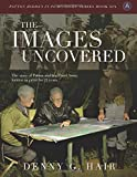 The Images Uncovered: The Story of Patton and His Army Hidden in Print for 75 Years (Patton Hidden in Plain Sight Series…