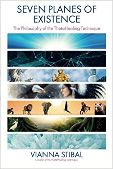 Seven Planes of Existence: The Philosophy Behind the ThetaHealing?? Technique by Vianna Stibal (2016-01-26)