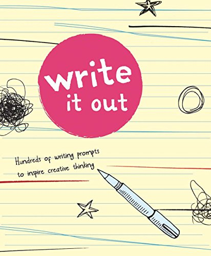 Write It Out: Hundreds of Writing Prompts to Inspire Creative