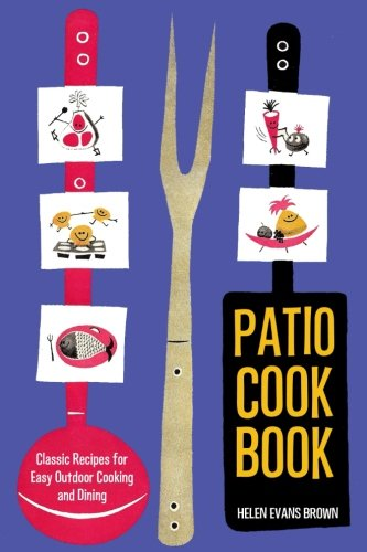 Patio Cook Book: Classic Recipes for Easy Outdoor Cooking and Dining (Beef Patio)