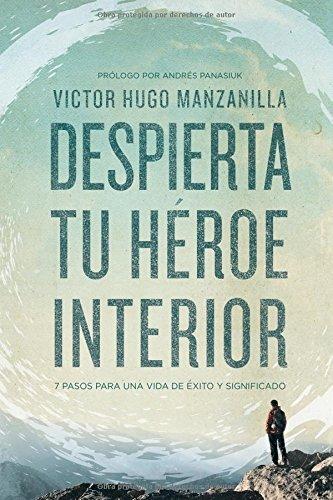 Despierta tu heroe interior: 7 Pasos para una vida de Exito y Significado (Spanish Edition) [Victor Hugo Manzanilla] (Tapa Blanda)