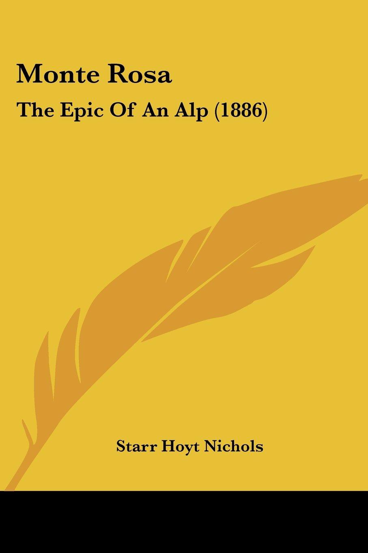 Read Online Monte Rosa: The Epic Of An Alp (1886) PDF