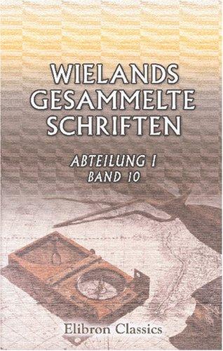 Wielands gesammelte Schriften: Abteilung 1. Werke. Band 10. Abderiten, Stilpon, Danischmend (German Edition) PDF