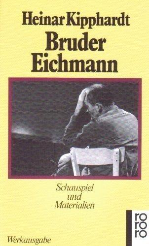 Bruder Eichmann: Schauspiel und Materialien, (Werkausgabe) by Kipphardt published by Rowohlt Taschenbuch Verlag GmbH (1998)