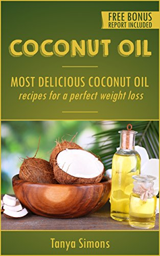 Coconut Oil: Best of Coconut Oil Recipes, Easy to prepare,Delicious,Pictures so Amazingly Beautiful, Menus That Make Parties So Creative.: Best of Party Foods Using Coconut oil