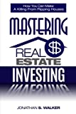 Mastering Real Estate Investing: How You Can Make a Killing from Flipping Houses