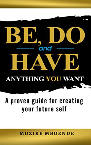 be-do-and-have-anything-you-want-a-proven-guide-for-creating-your-future-self