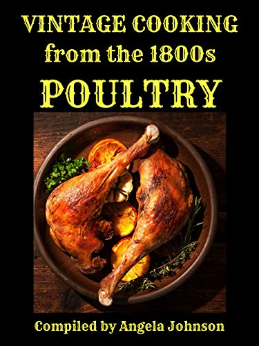 Vintage Cooking From the 1800s - Poultry: Recipes and Advice from