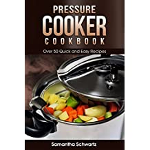 Pressure Cooker Cookbook: Over 50 Quick and Easy Recipes