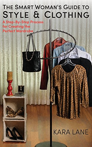 The Smart Woman's Guide to Style & Clothing: A Step-By-Step Process for Creating the Perfect Wardrobe - Style Fashion Wardrobe