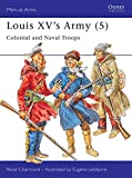Louis XV's Army (5) : Colonial and Naval Troops (Men-At-Arms Series, 313)