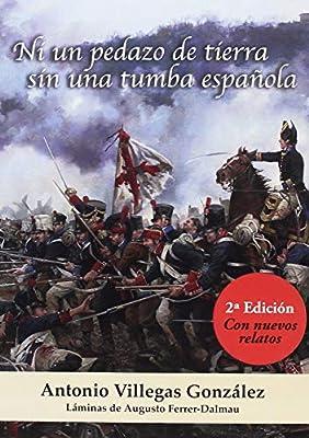Ni un pedazo de tierra sin una tumba española: SEGUNDA EDICIÓN: Amazon.es: Villegas, Antonio: Libros