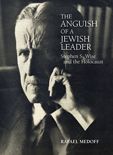 The Anguish of a Jewish Leader: Stephen S. Wise and the Holocaust