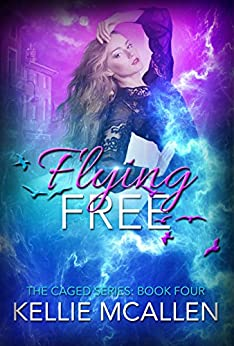 Flying Free: Reverse Harem Teen Paranormal Romance (The Caged Series Book 4) by [McAllen, Kellie]