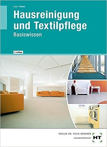 Hausreinigung und Textilpflege: Basiswissen für die ...