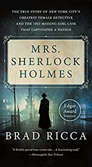 Mrs. Sherlock Holmes: The True Story of New York City's Greatest Female Detective and the 1917 Missing Gir