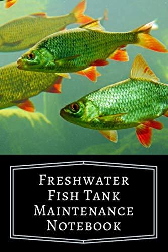 Freshwater Fish Tank Maintenance Notebook: Aquarium Community Tank Hobbyist Record Keeping Book. Log Water Chemistry, Maintenance And Fish Health