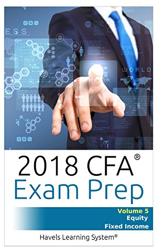 CFA Level 1 Exam Prep – Volume 5 – Equity & Fixed Income