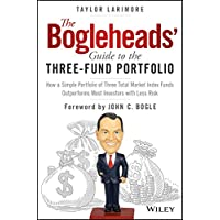 The Bogleheads' Guide to the Three-Fund Portfolio: How a Simple Portfolio of Three Total Market Index Funds Outperforms…