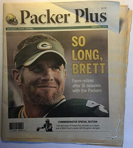 Packer Plus: So Long, Brett-Favre Retires after 16 Seasons with the Packers (Brett Favre Commemorative Section), Milwaukee Journal Sentinel, March 6-12, 2008