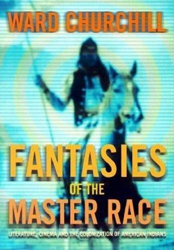 Fantasies of the Master Race: Literature, Cinema, and the Colonization of American Indians
