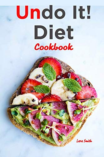 Undo It! Diet Cookbook: Quick and Easy Plant-Based Diet Recipes to help you reverse diabetes, fight cancer, heart disease, weight gain and Ageing process. by Lara Smith