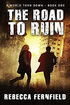 The Road to Ruin: A post-apocalyptic survival thriller (A World Torn Down Book 1) by [Fernfield, Rebecca]