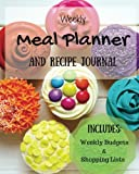 Weekly Meal Planner and Recipe Journal: Includes Shopping Lists and Budgets (Plan It! Publishing) (Volume 1)