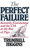The Perfect Failure: Kennedy, Eisenhower, and the CIA at the Bay of Pigs