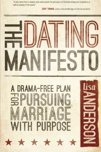 The Dating Manifesto: A Drama-Free Plan for Pursuing Marriage with Purpose by David C Cook