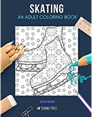 SKATING: AN ADULT COLORING BOOK: A Skating Coloring Book For Adults