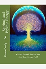 Spiritual and Psychic Energy: Center, Ground, Protect, and Heal Your Energy Field Paperback