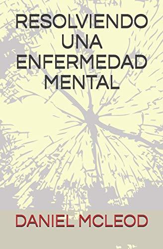 Libro : RESOLVIENDO UNA ENFERMEDAD MENTAL  - MCLEOD, DANIEL