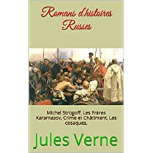 Romans d'histoires Russes: Michel Strogoff,  Les Frères Karamazov,  Crime et Châtiment,  Les cosaques, (French Edition)