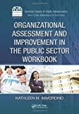 Organizational Assessment and Improvement in the Public Sector Workbook, Kathleen M. Immordino, 1466579943