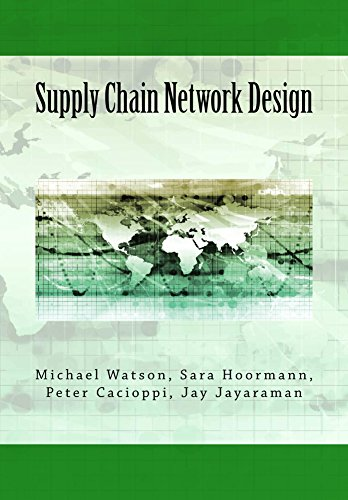 Supply Chain Design - Supply Chain Network Design: Understanding the Optimization behind Supply Chain Design Projects