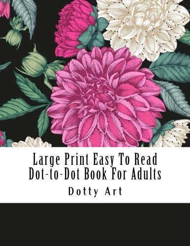 Read Online Large Print Easy To Read Dot-to-Dot Book For Adults: Butterflies, Flowers, Farm Animals, Dogs, Cats and More (Adult Dot-To-Dot Books) pdf epub