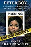 PETER BOY Hawai'i's Most Notorious Case Of Child Abuse And Murder: Book 1 (Peter Boy Kema Books)