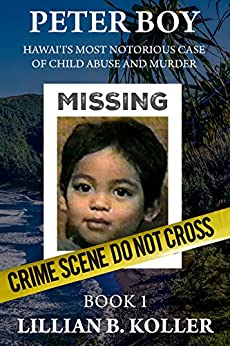 Download for free PETER BOY Hawai'i's Most Notorious Case Of Child Abuse And Murder: Book 1