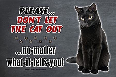 Amazon Com Black Cat Please Don T Let The Cat Out Funny 9x6 Wooden Pet Cat Sign Plaque This Novelty Pet Sign Should Be Used Indoors Our Novelty Pet Signs