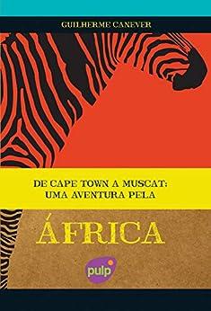 De Cape Town a Muscat - Uma aventura pela África por [Canever, Guilherme]